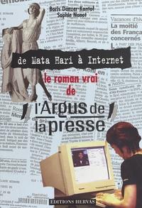 Boris Dänzer-Kantof et Sophie Nanot - Le roman vrai de l'Argus de la presse - De Mata Hari à Internet.