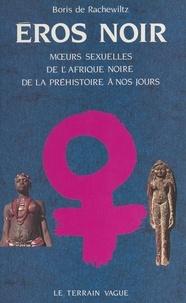 Boris de Rachewiltz et  Collectif - Éros noir - Mœurs sexuelles de l'Afrique de la préhistoire à nos jours.