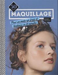 Boris Entrup - Maquillage - 50 leçons pour un make-up frais et tendance en 10 minutes.
