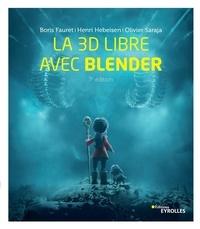 Boris Fauret et Henri Hebeisen - La 3D libre avec Blender.