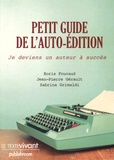 Boris Foucaud et Jean-Pierre Gérault - Petit guide de l'auto-édition - Je deviens un auteur à succès.
