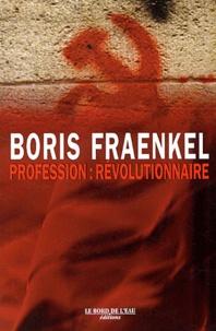 Boris Fraenkel - Profession : révolutionnaire.