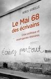 Boris Gobille - Le Mai 68 des écrivains - Crise politique et avant-gardes littéraires.