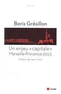 """Boris Grésillon - Un enjeu """"capitale"""" : Marseille-Provence 2013."""