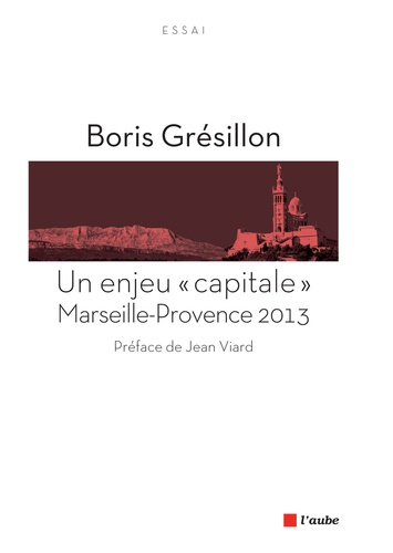 """Un enjeu """"capitale"""" : Marseille-Provence 2013"""