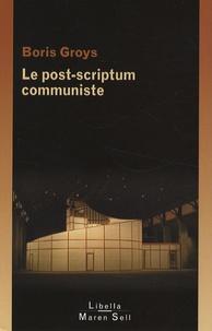 Boris Groys - Le post-scriptum communiste.