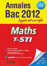 Boris Hanus et Olivier Charmarty - Maths Tle STI - Sujets et corrigés.