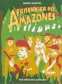 Boris Hurtel - Prisonnier des Amazones.