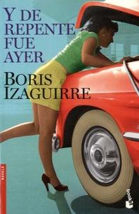 Boris Izaguirre - Y de repente fue ayer.