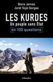 Boris James et Jordi Tejel Gorgas - Les Kurdes en 100 questions - Un peuple sans Etat.