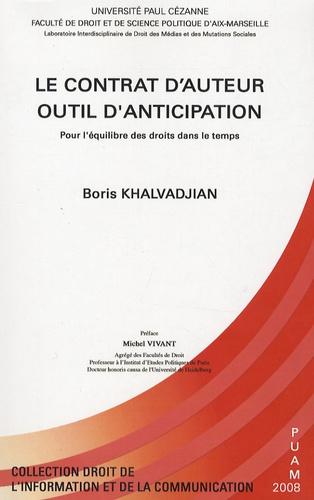 Boris Khalvadjian - Le contrat d'auteur, outil d'anticipation - Pour l'équilibre des droits dans le temps.