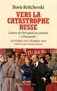 Vers la catastrophe russe - Lettres de Petrograd au journal LHumanité octobre 1917 - février 1918.pdf