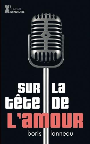 Boris Lanneau - Sur la tête de l'amour.