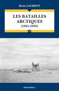 Boris Laurent - Les batailles arctiques (1941-1945).