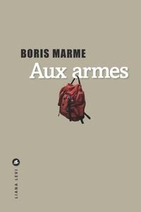 Téléchargement de livres de texte Aux armes PDF par Boris Marme 9791034902118 (Litterature Francaise)
