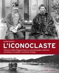 Liconoclaste - Lhistoire véritable dAuguste François, consul, photographe, explorateur, misanthrope, incorruptible et ennemi des intrigants.pdf