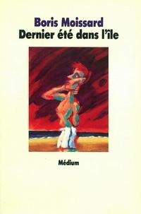 Boris Moissard - Dernier été dans l'île.