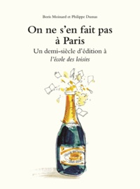 Boris Moissard et Philippe Dumas - On ne s'en fait pas à Paris - Un demi-siècle d'édition à l'école des loisirs.