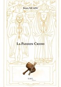 Boris Nicaise - La Passion Credo - Un roman avec pour toile de fond les conflits religieux du XVIe siècle.
