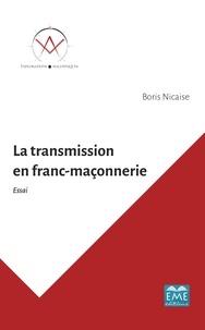 Boris Nicaise - La transmission en franc-maçonnerie.