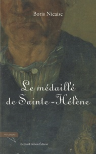 Boris Nicaise - Le médaillé de Sainte-Hélène.