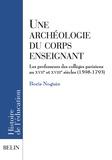 Boris Noguès - Une archéologie du corps enseignant - Les professeurs des collèges parisiens aux XVIIe et XVIIIe siècles (1598-1793).