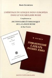Boris Oguibénine - L'héritage du lexique indo-européen dans le vocabulaire russe - Compléments au Dictionnaire étymologique de la langue russe de Max Vasmer.