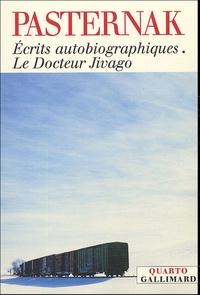 Boris Pasternak - Le Docteur Jivago - Précédé des Ecrits autobiographiques et suivi du Dossier de l'affaire Pasternak.
