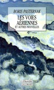 Boris Pasternak - Les voies aériennes - Et autres nouvelles, roman.