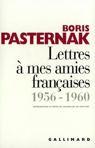 Boris Pasternak - Lettres à mes amies françaises - 1956-1960.