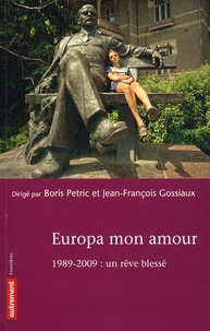 Boris Petric et Jean-François Gossiaux - Europa mon amour - 1989- 2009 : un rêve blessé.