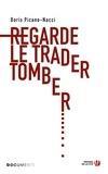 Boris Picano-Nacci - Regarde le trader tomber.