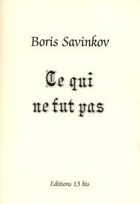 Boris Savinkov - Ce qui ne fut pas.