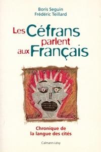 Boris Seguin et Frédéric Teillard - Les Céfrans parlent aux français - Chronique de la langue des cités.