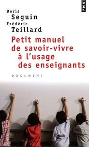 Boris Seguin et Frédéric Teillard - Petit manuel de savoir-vivre à l'usage des enseignants.