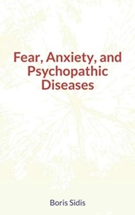 Electronique ebook télécharger pdf Fear, Anxiety, and Psychopathic Diseases  par Boris Sidis 9782366597493