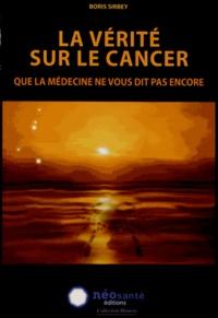 Boris Sirbey - La vérité sur le cancer que la médecine ne vous dit pas encore.