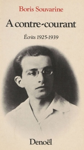 Boris Souvarine - A contre-courant - Ecrits 1925-1939.