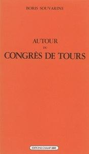Boris Souvarine - Autour du Congrès de Tours.