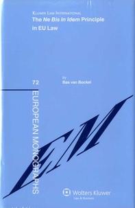 Boris Van Bockel - The Ne Bis in Idem Principle EU Law.