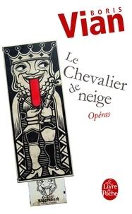 Boris Vian - Chevalier de neige suivi de Opéras.