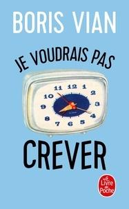 Boris Vian - Je voudrais pas crever ; Lettres au collège de Pataphysique ; Textes sur la littérature.