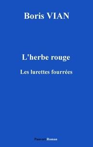 Boris Vian - L'Herbe rouge, précédé des Lurettes fourrées.