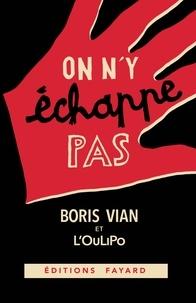 Boris Vian et  OuLiPo - On n'y échappe pas.
