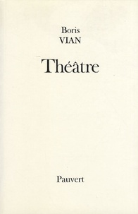 Boris Vian - Théâtre - Les Bâtisseurs d'empire ; Le Goûter des généraux ; L'Equarrissage pour tous ; Le dernier des métiers.