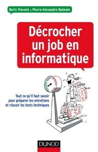 Boris Vincent et Pierre-Alexandre Balmain - Décrocher un job en informatique - Conseils pour préparer vos entretiens et réussir tests techniques.