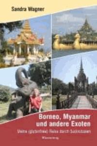 Borneo, Myanmar und andere Exoten - Meine (glutenfreie) Reise durch Südostasien.