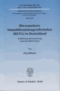 Börsennotierte Immobilienaktiengesellschaften (REITs) in Deutschland - Einführung und Umsetzung nach dem REIT-Gesetz.
