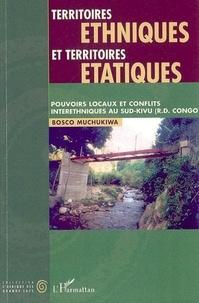 Bosco Muchukiwa - Territoires ethniques et territoires étatiques - Pouvoirs locaux et conflits interethniques au Sud-Kivu (République démocratique du Congo).