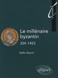 Bosko Bojovic - Le millénaire byzantin 324-1453.